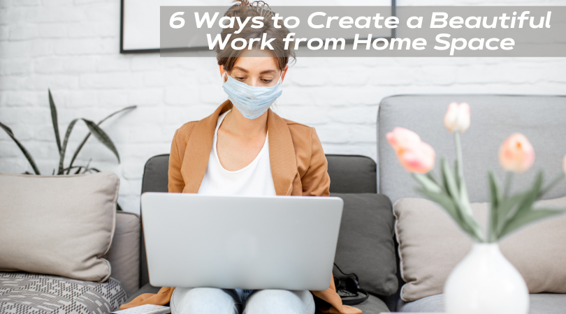 6 ways to create beautiful work from home space