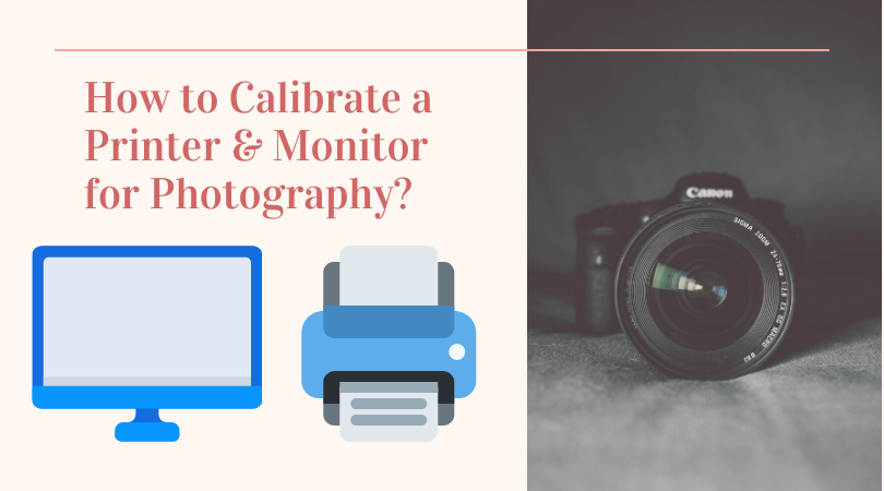 How to Calibrate a Printer & Monitor for Photography
