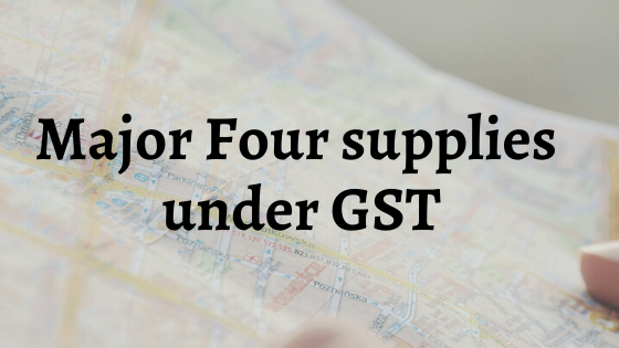 Major four supplies under GST