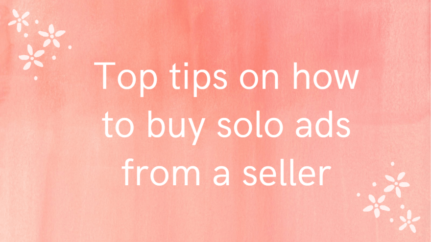 Top tips on how to buy solo ads from a seller