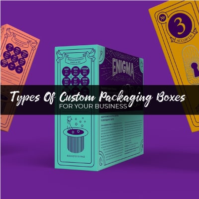 Types of Custom Packaging Boxes for your Business