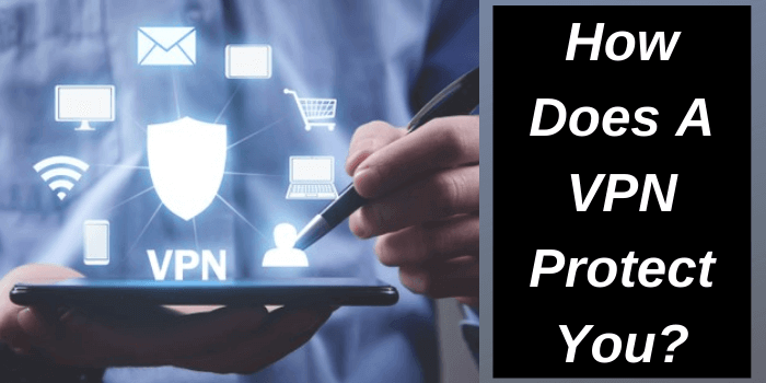 How Does A VPN Protects You