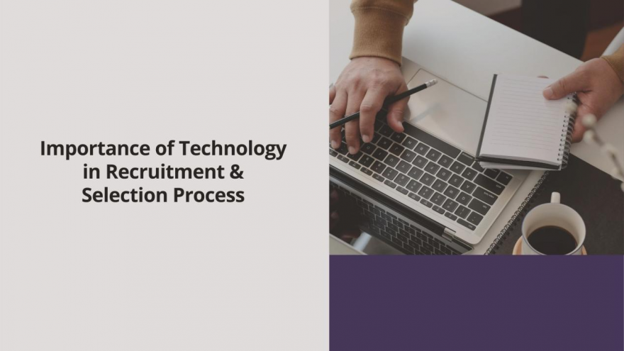 Importance of Technology in Recruitment and Selection Process