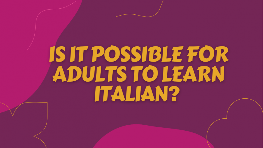Is It Possible For Adults To Learn Italian