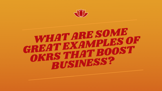 What Are Some Great Examples Of OKRs That Boost Business