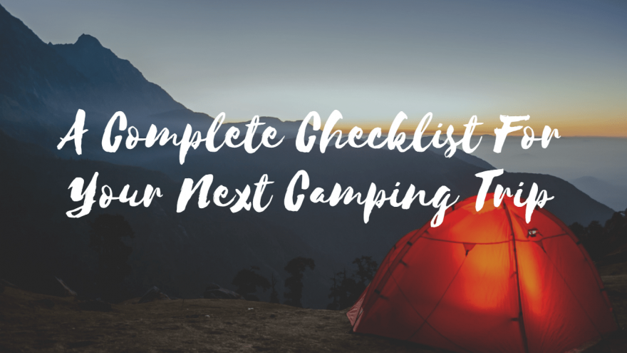 A Complete Checklist For Your Next Camping Trip