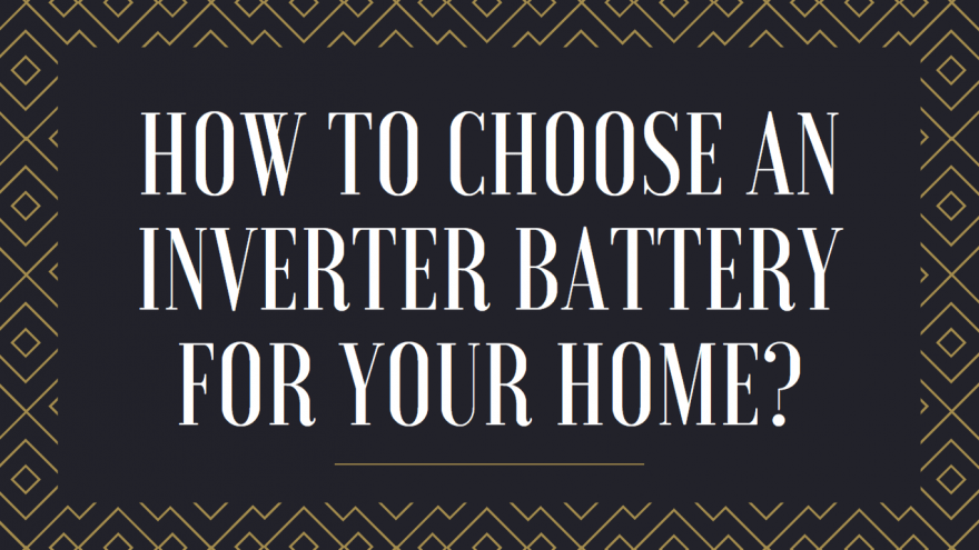 How to Choose an Inverter Battery for Your Home