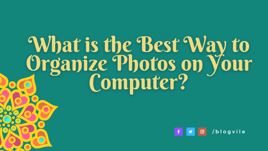 What is the Best Way to Organize Photos on Your Computer