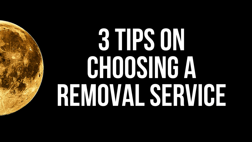 3 Tips on Choosing a Removal Service