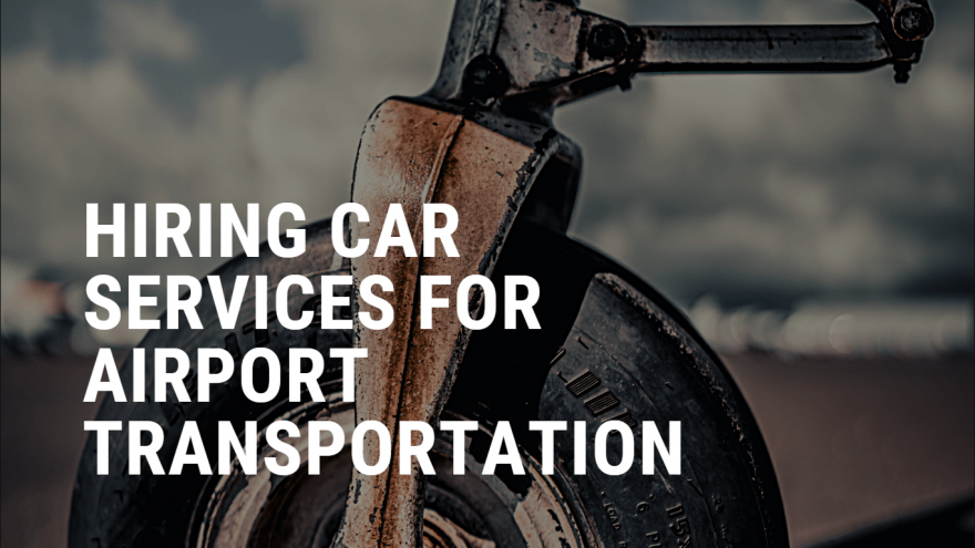 5 Benefits of Hiring Car Services for Airport Transportation