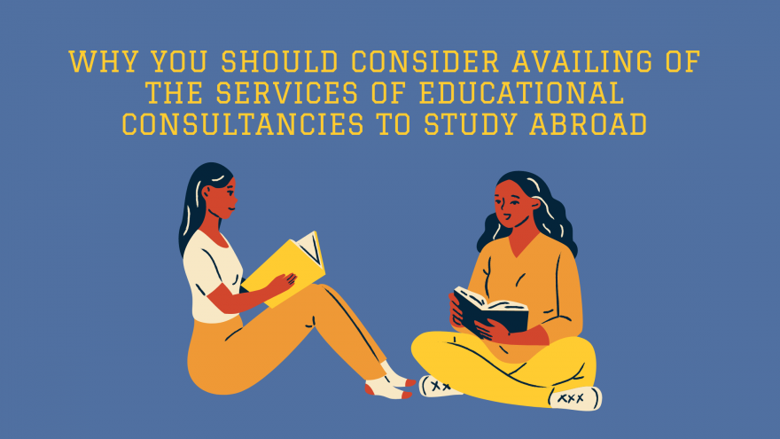 6 reasons why you should consider availing of the services of educational consultancies to study abroad