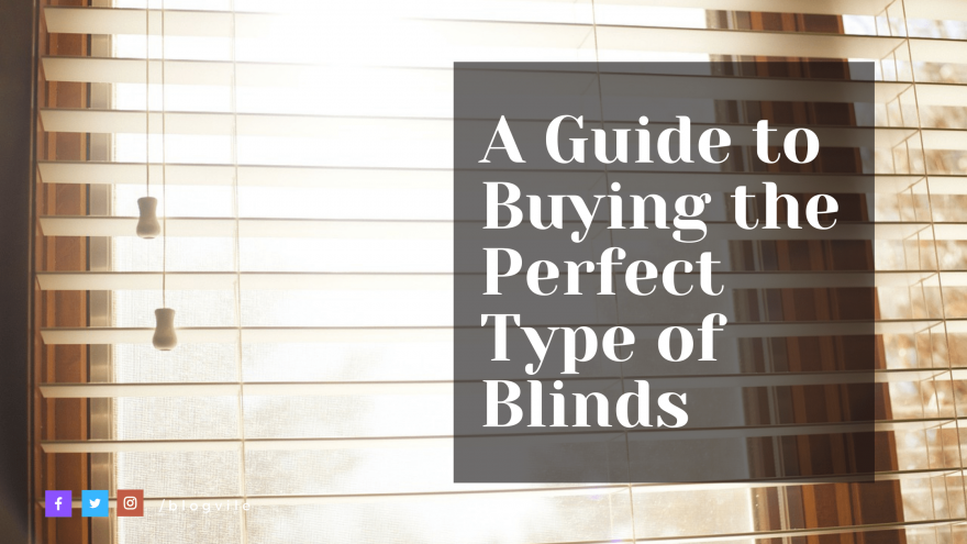 A Guide to Buying the Perfect Type of Blinds