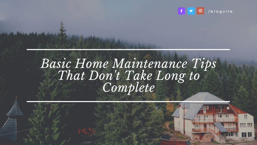 Basic Home Maintenance Tips That Don't Take Long to Complete