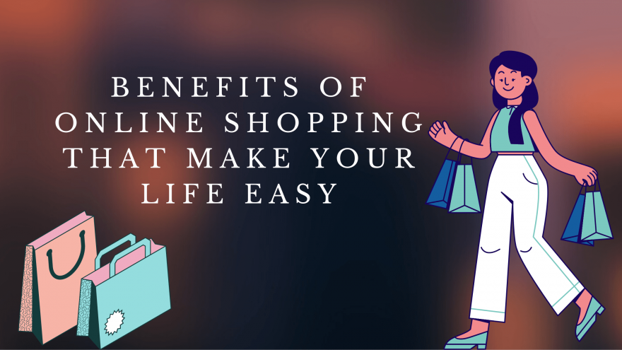 Benefits of Online Shopping That Make Your Life Easy