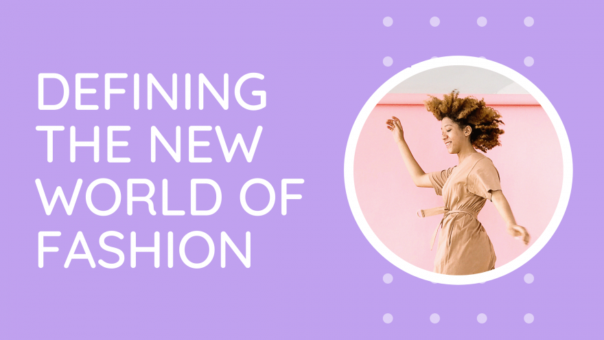 Defining the new world of fashion
