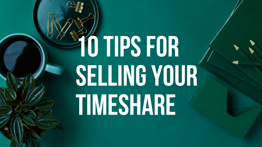 10 Tips for Selling Your Timeshare