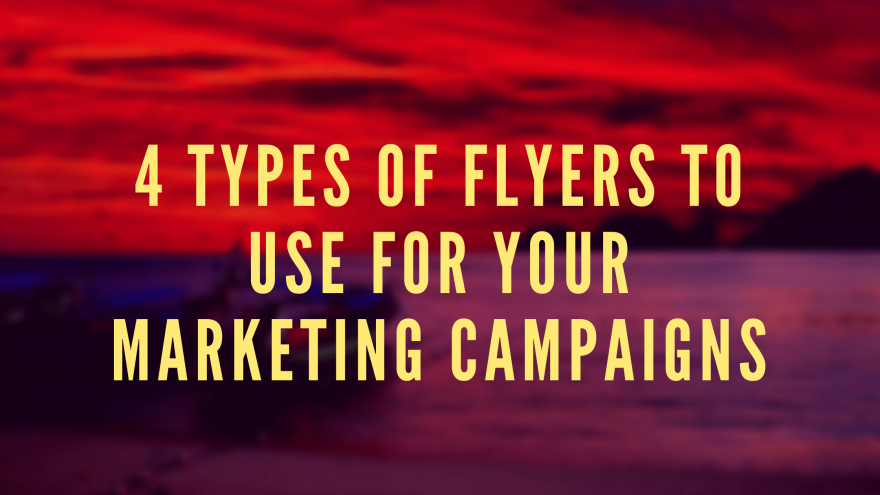 4 Types of Flyers to Use for Your Marketing Campaigns
