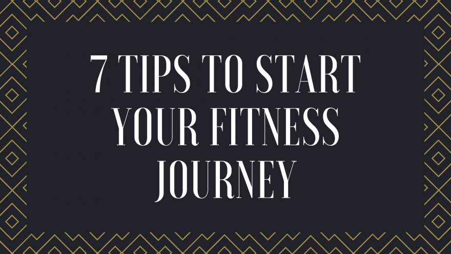 7 Tips to Start Your Fitness Journey