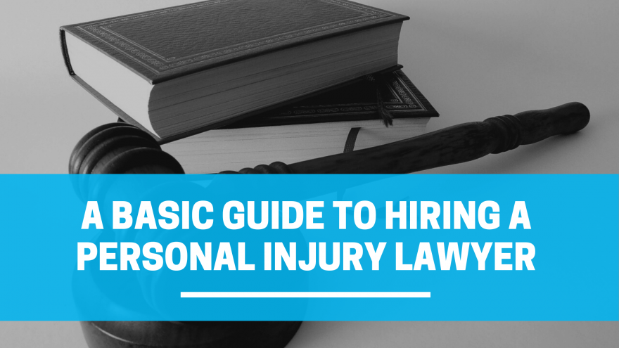 A Basic Guide to Hiring a Personal Injury Lawyer