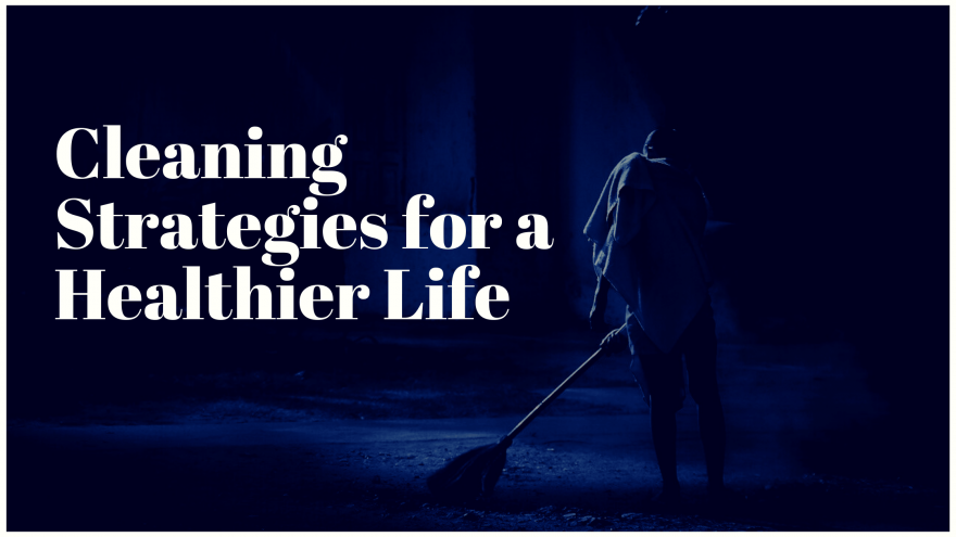 Cleaning Strategies for a Healthier Life