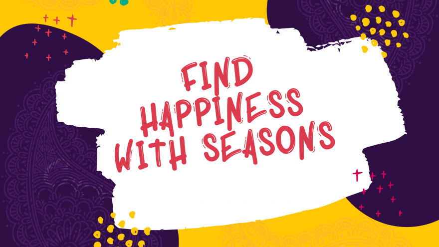 Find Happiness With Seasons