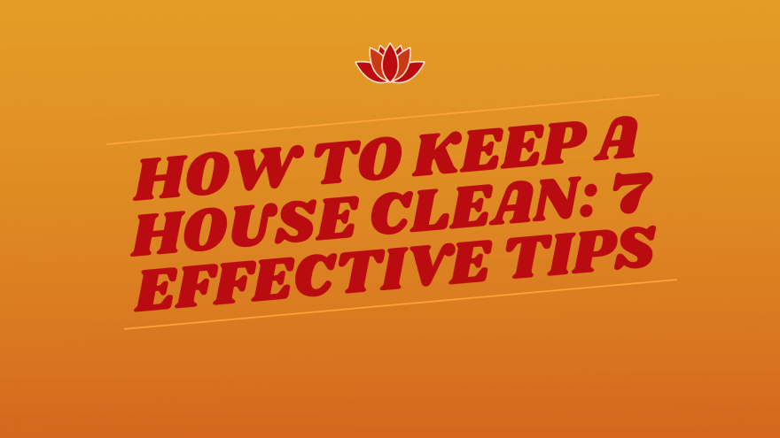 How to Keep a House Clean 7 Effective Tips