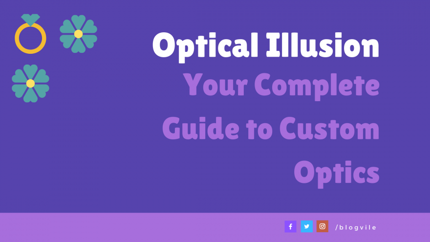 Optical Illusion Your Complete Guide to Custom Optics