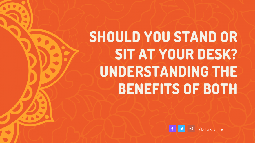 Should You Stand or Sit at Your Desk Understanding the Benefits of Both