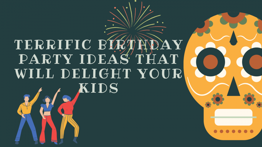 Terrific Birthday Party Ideas That Will Delight Your Kids