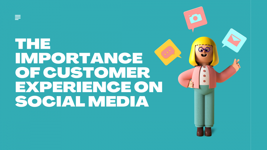 The Importance Of Customer Experience On Social Media