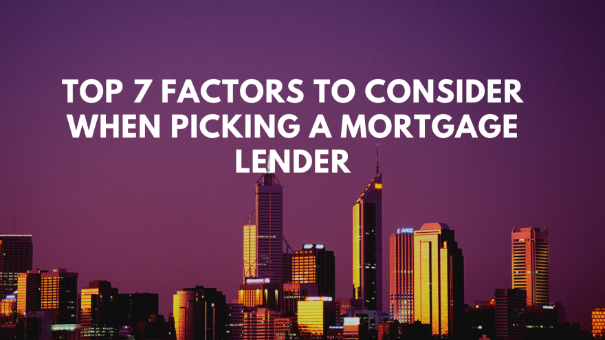 Top 7 Factors to Consider When Picking a Mortgage Lender