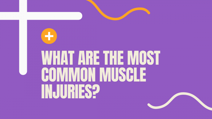 What Are the Most Common Muscle Injuries
