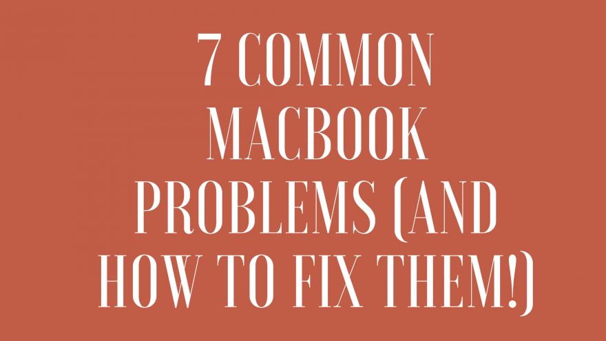 7 Common Macbook Problems (And How to Fix Them!)