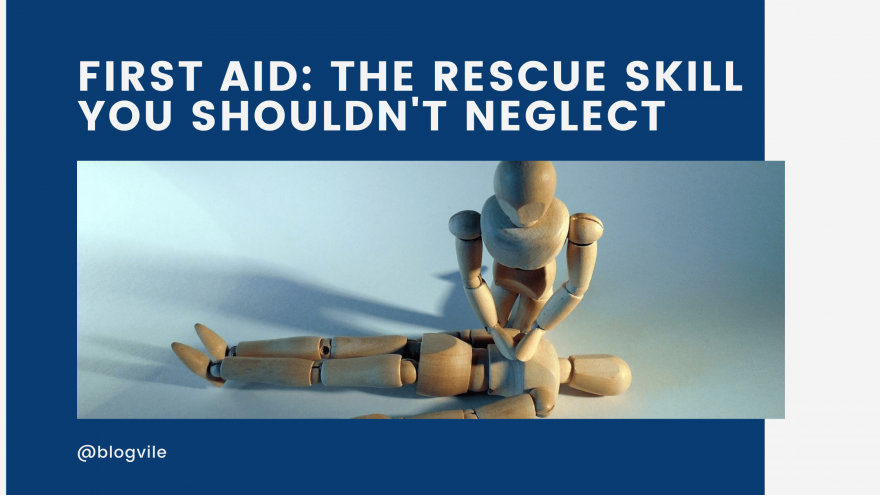 First Aid The rescue skill you shouldn't neglect