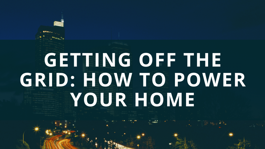 Getting off the Grid How to Power Your Home