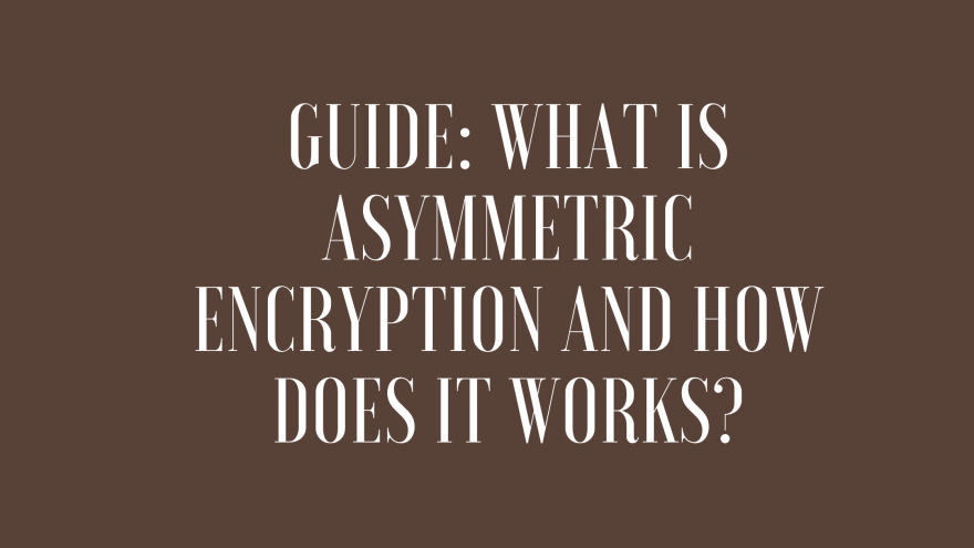 Guide What is Asymmetric Encryption and how does it Work