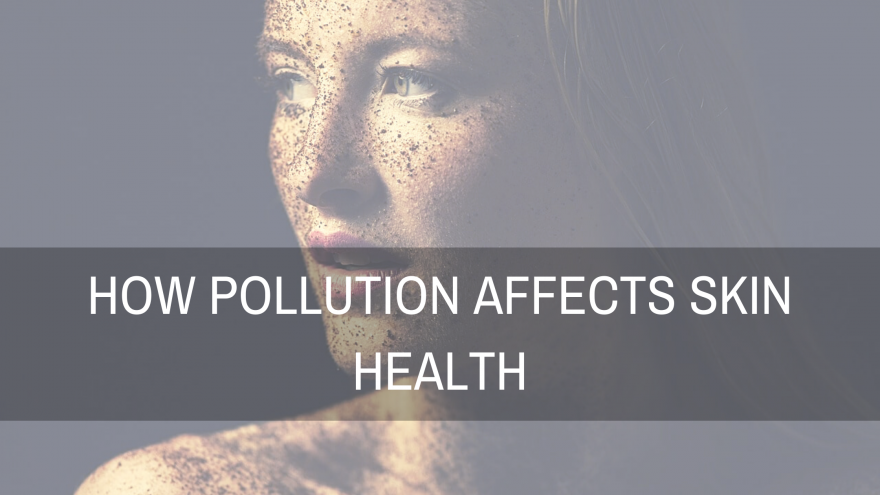 How pollution affects skin health