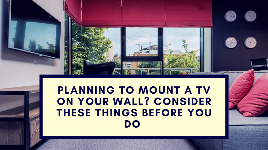 Planning To Mount A TV On Your Wall Consider These Things Before You Do