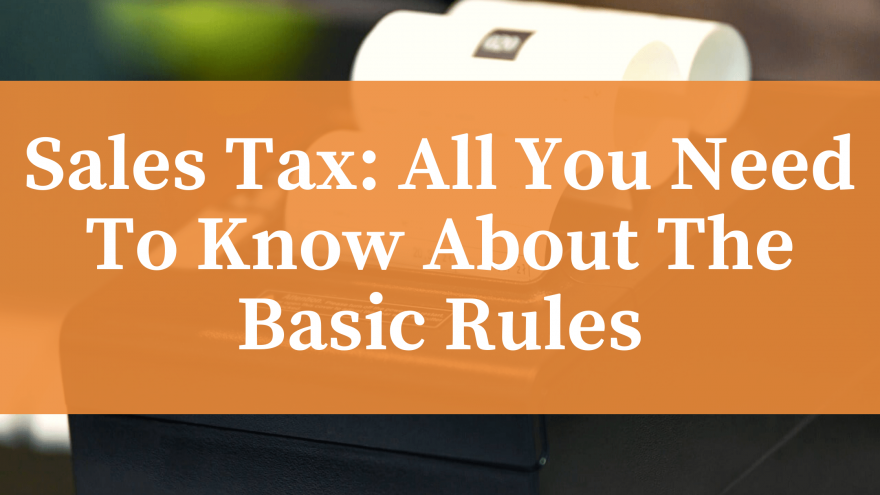 Sales Tax All You Need To Know About The Basic Rules