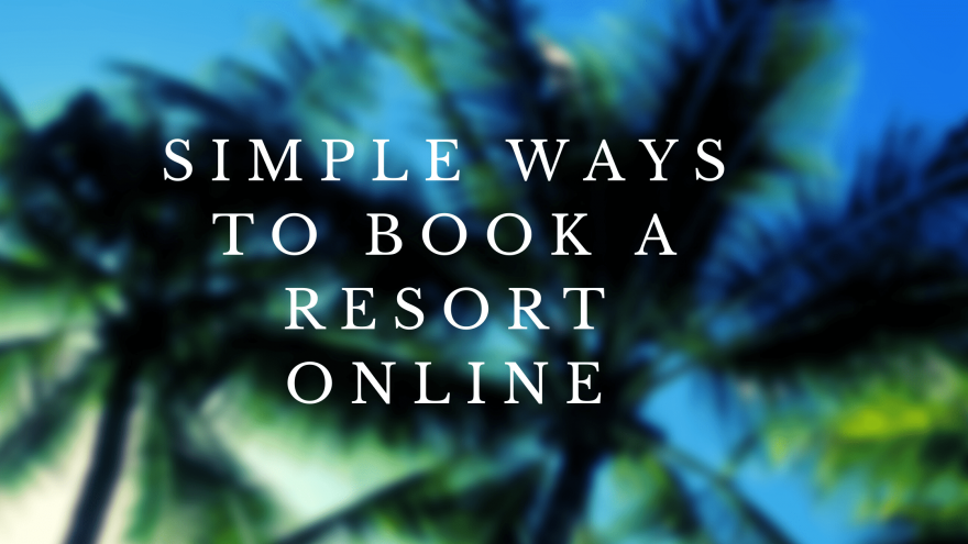 Simple ways to book a resort online