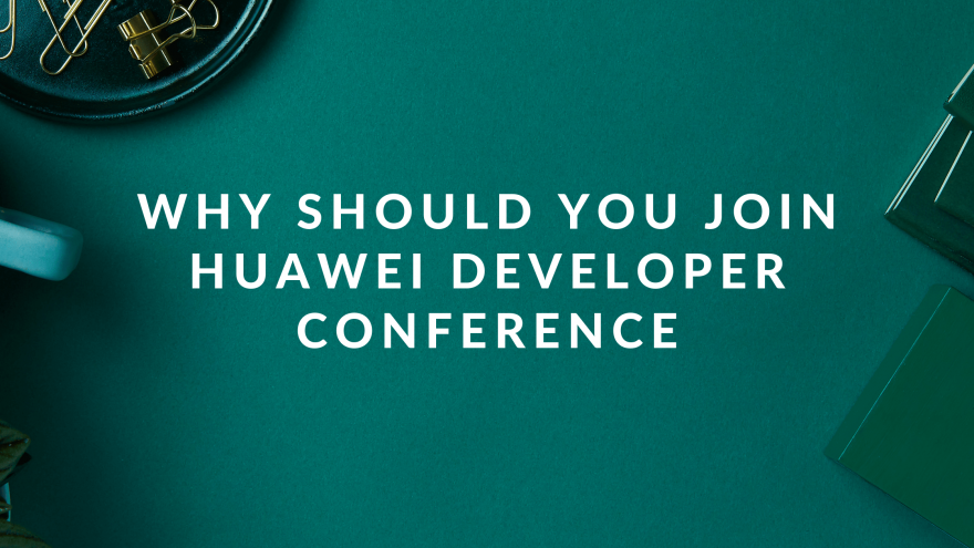 Why should you join HUAWEI Developer conference