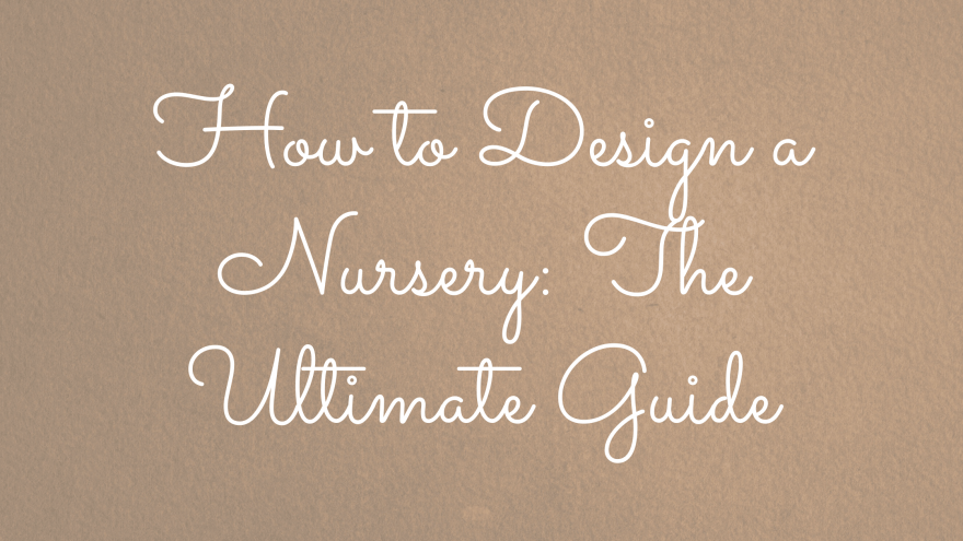 How to Design a Nursery The Ultimate Guide