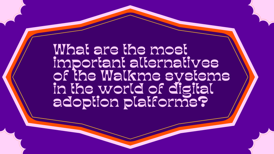 What are the most important alternatives of the Walkme systems in the world of digital adoption platforms