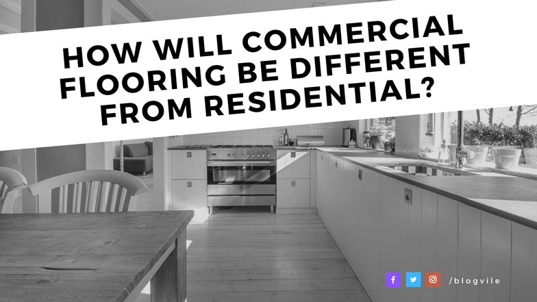 How will Commercial Flooring be Different from Residential